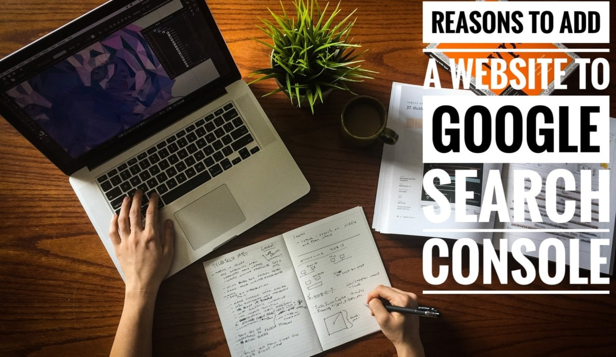 Reasons To Add Website To  Search Console