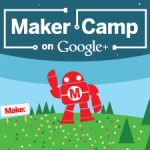 Maker Camp Starts July 8, 2013!