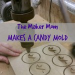 Look What I Made: A Custom Candy Mold!