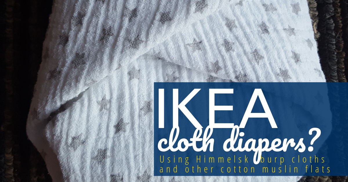 IKEA Cloth Diapers!? Using Himmelsk Burp Cloths and other Cotton Muslin Flats