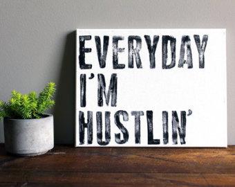 everyday im hustling