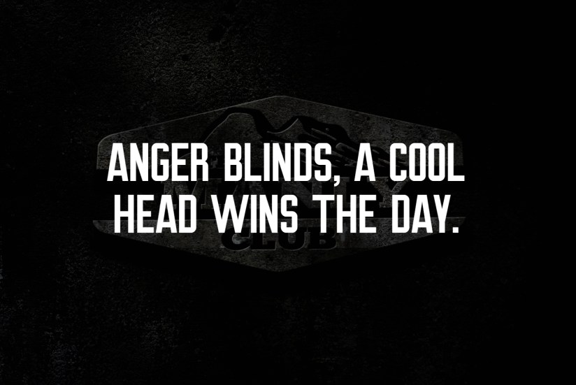 anger blinds - a cool hear winds the day