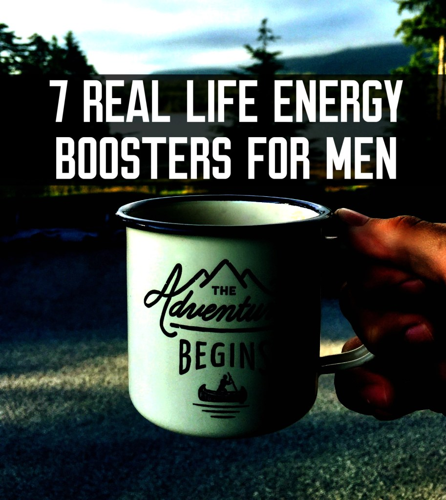 7 Real Life Ways a Man Can Boost His Energy and Start Feeling Great Again