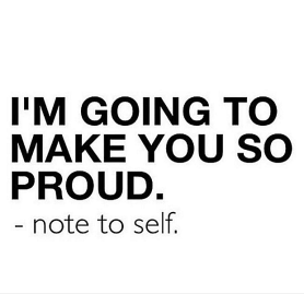 i am going to make you so proud_note to self
