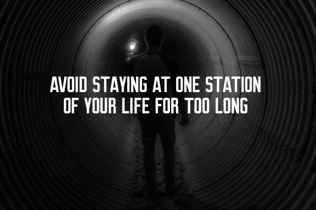 Avoid Staying At One Station of Your Life For Too Long