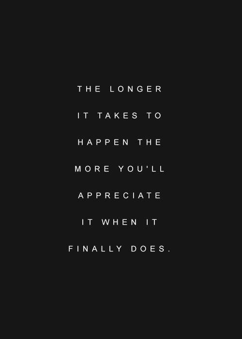 the longer it takes