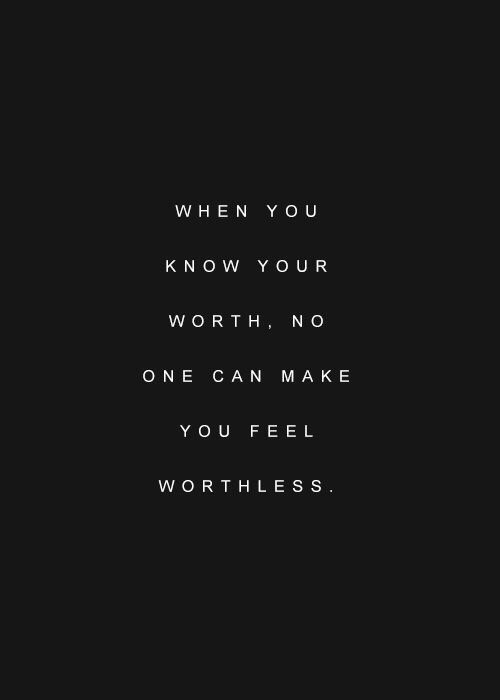 when you know your worth no one can make you feel worthless