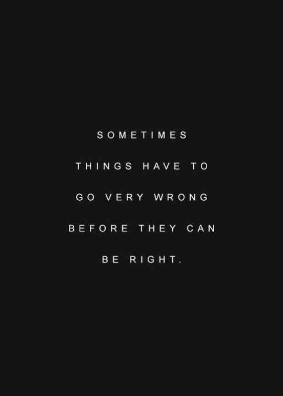 sometimes things need to go very wrong