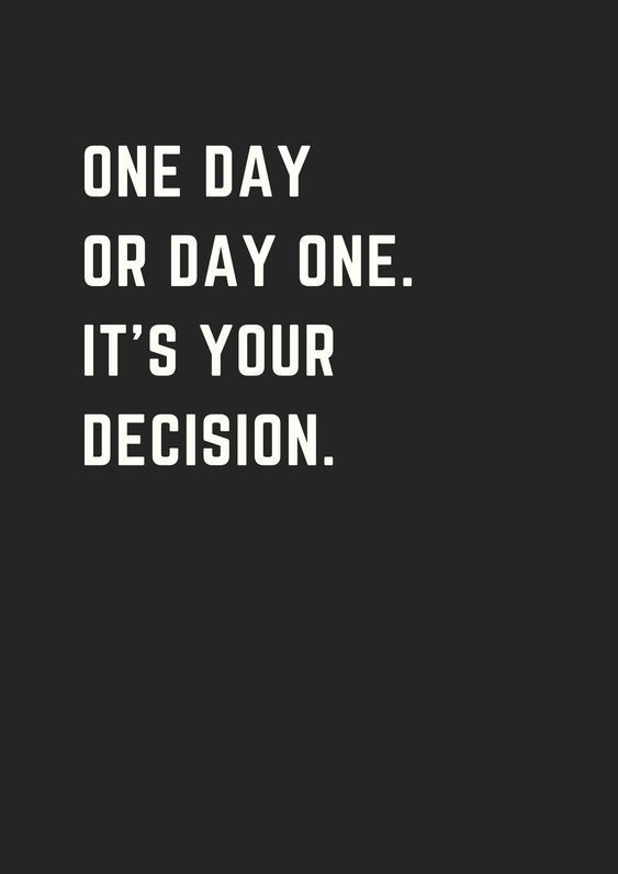 one day or day one its your decision