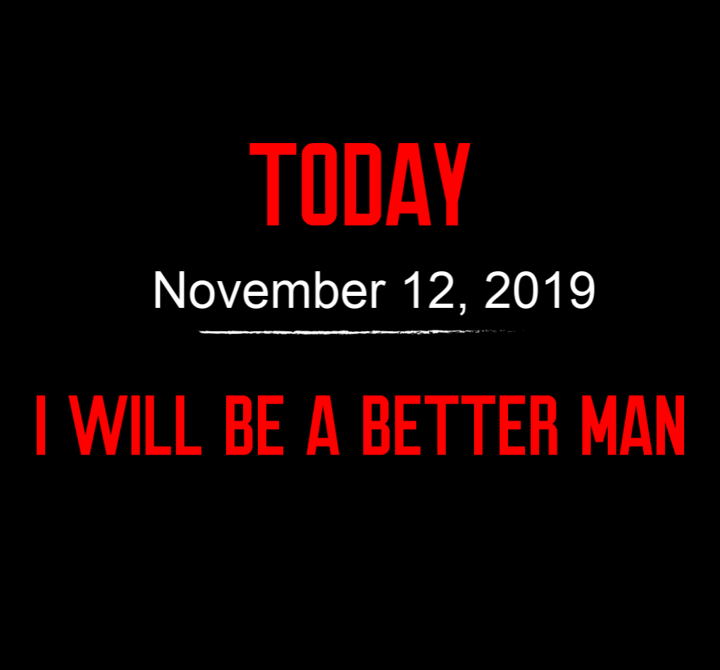 today I will be a better man 11-12-19