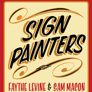 Sign Painters: What a Disappearing Art Teaches Us About Creative Purpose and Process