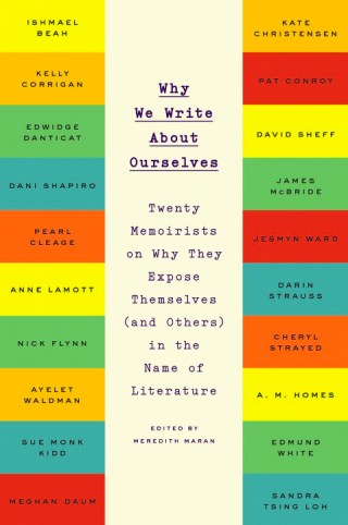 Why We Write About Ourselves: Some of Today's Most Celebrated Writers on the Art of Telling Personal Stories That Unravel Universal Truth