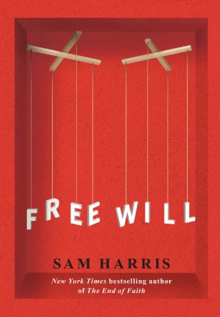Neuroscientist Sam Harris on Our Misconceptions About Free Will and How Acknowledging Its Illusoriness Liberates Us Rather Than Taking Away Our Freedom