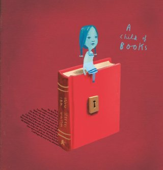 A Child of Books: An Illustrated Love Letter to the Wondrous World of Words and Stories