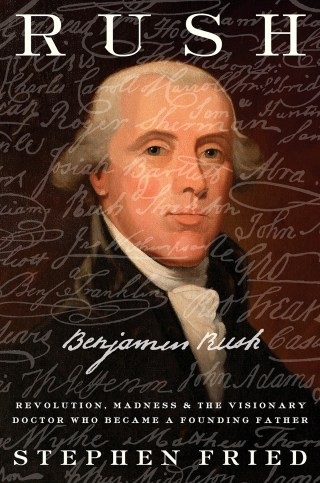 The Influence of Physical Causes Upon the Moral Faculty: How Founding Father Benjamin Rush Revolutionized Our Understanding of Mental Health