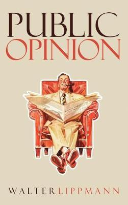 Anatomy of Deception and Self-Delusion: Walter Lippmann on Public Opinion, Our Slippery Grasp of Truth, and the Discipline of Apprehending Reality Clearly
