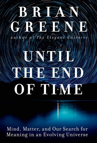 Until the End of Time: Physicist Brian Greene on the Poetry of Existence and the Wellspring of Meaning in Our Ephemeral Lives Amid an Impartial Universe