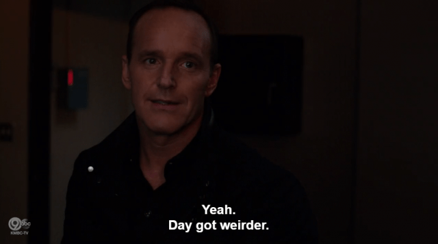 Coulson says his day got weirder.