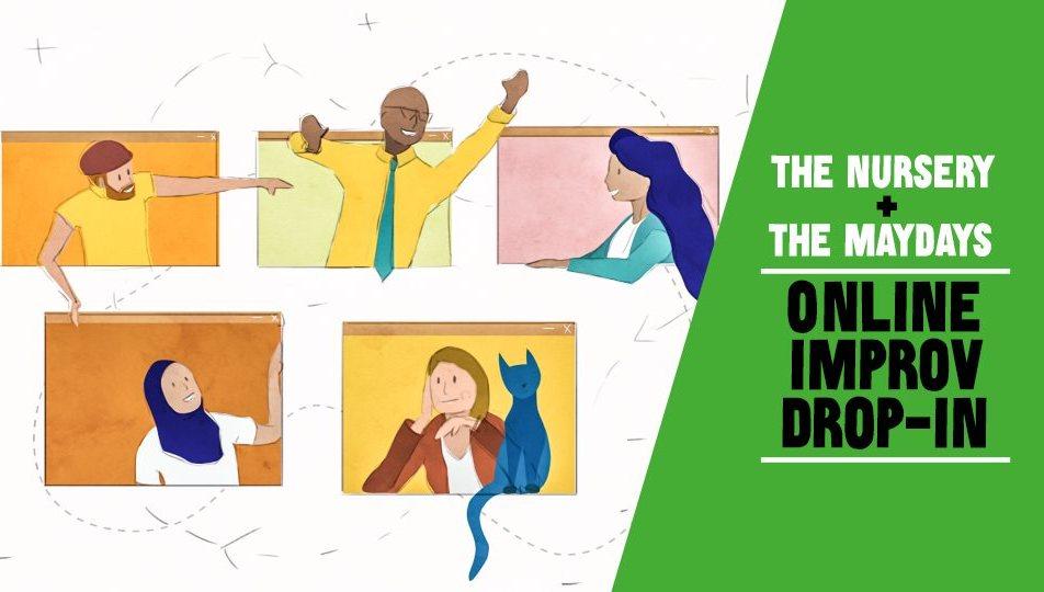 The Maydays / Nursery Online Improv Drop-In 7 DAYS A WEEK