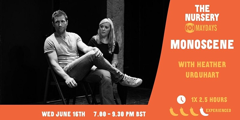 on te left a picture of heather urquhart on stage. on the right the maydays and the nursery theatre logo's. underneath the text: monoscene with Heather Urquhart. 1 time 2.5 hours, Level experienced. Wednesday 16 th June. 7 to 9:30pm. BST