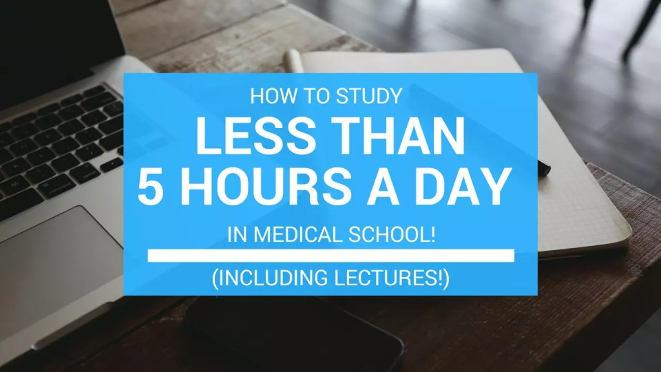 Studying In Medical School No More Than 5 Hours A Day Themdjourney