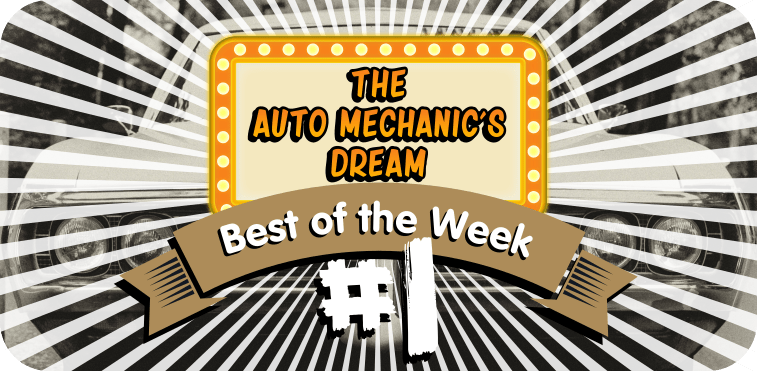 TheAutoMechanic'sDream BestoftheWeek
