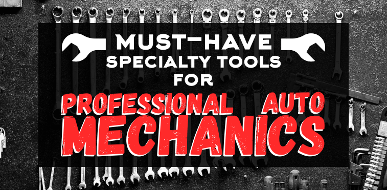 Must-Have Specialty Tools fpr Auto Mechanics
