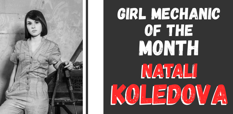 Girl Mechanic of the Month - Natali Koledova