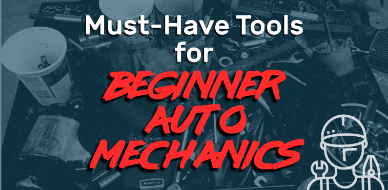 Must-Have Tools for Beginner Auto Mechanics