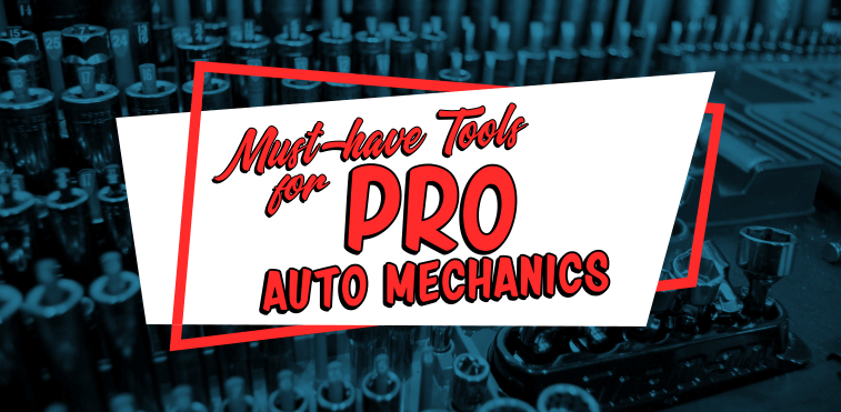Must-Have Tools for Pro Auto Mechanics