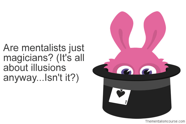 Are mentalists just magicians - It's all about illusions anyway Isn't it