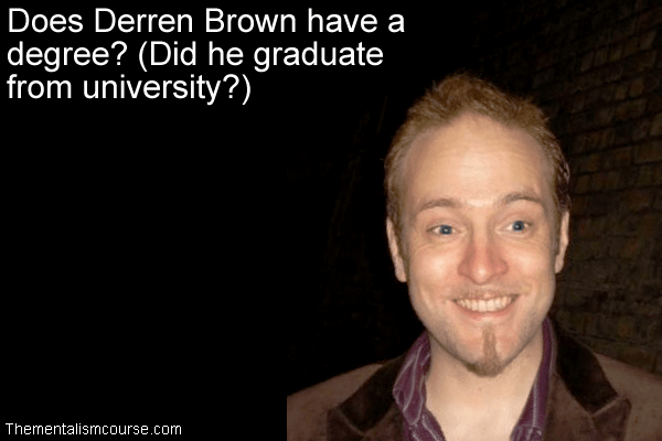 Does Derren Brown have a degree - Did he graduate from university