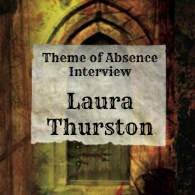 Interview with author Laura Thurston at Theme of Absence