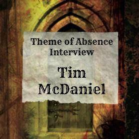Interview with author Tim McDaniel  at Theme of Absence