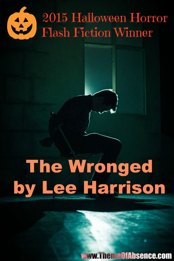 'The Wronged' by Lee Harrison. The 2015 Halloween Horror Flash Fiction Contest Winner. Read online at Theme of Absence.