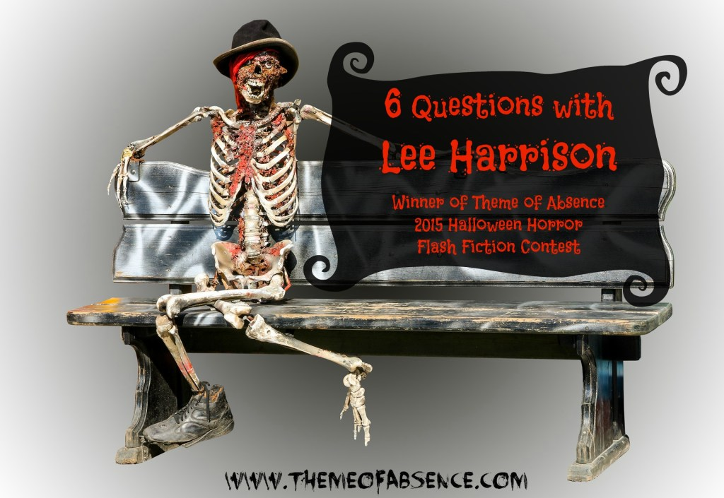 Interview wtih author Lee Harrison, winner of the 2015 Theme of Absence Halloween Horror Flash Fiction contest