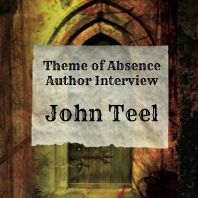 Interview with author John Teel at Theme of Absence
