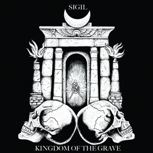 Sigil : ' Kingdom of The Grave ' CD April 7th 2017 Horror Pain Gore Death Productions