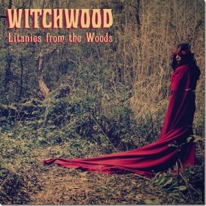 "Witchwood : "" litanies from the woods"" LP/CD/Digital 25 May 2015 Jolly Rogers Records."