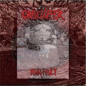 Gravehuffer : 'your fault' LP & Digital August 2017 Bluntface Records, Reality Impaired Recordings.