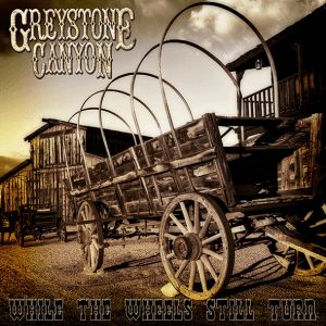 "Greystone-Canyon : ""While The Wheels Still Turn"" CD & Digital March 2018 Rockshots Records / Hellfire Records."