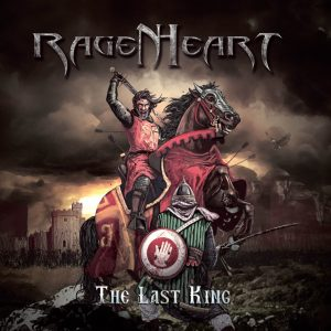 "Ragenheart : ""The Last King"" Digipack CD and Digital 1st April 2018 Steel Gallery Records."