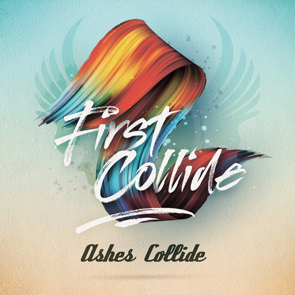 """Ashes Collide : """"First Collide"""" CD & Digital 7th December 2018 Sliptrick Records."""