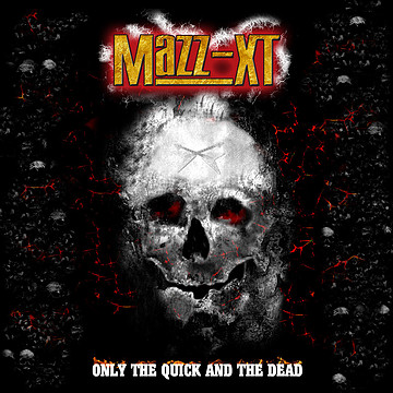 """Mazz-Xt : """"Only The Quick And The Dead"""" CD March 2019 Self Released."""