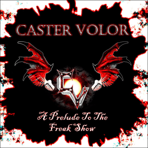 """Caster Volor : """"A Prelude To The Freak Show"""" CD & Digital Self Released."""
