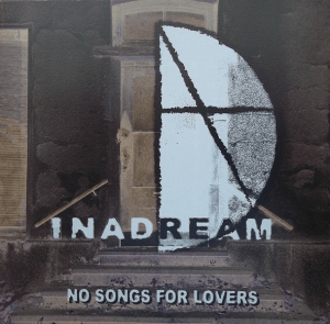 "Inadream : ""No Songs For Lovers"" CD 15th November 2019 Echozone."