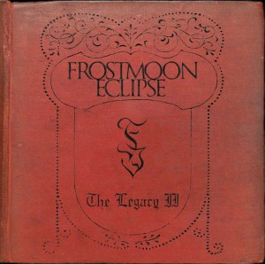 """Frostmoon Eclipse : """"The Legacy II"""" CD April 2019 Black Tears Records."""
