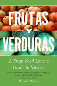 Frutas y Verduras: A Fresh Food Lover's Guide to Mexico by Margaret Hefner