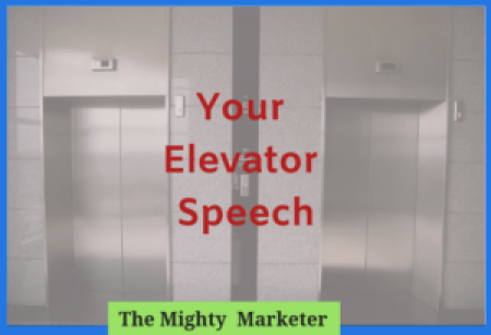 Your elevator speech is an important marketing tool.