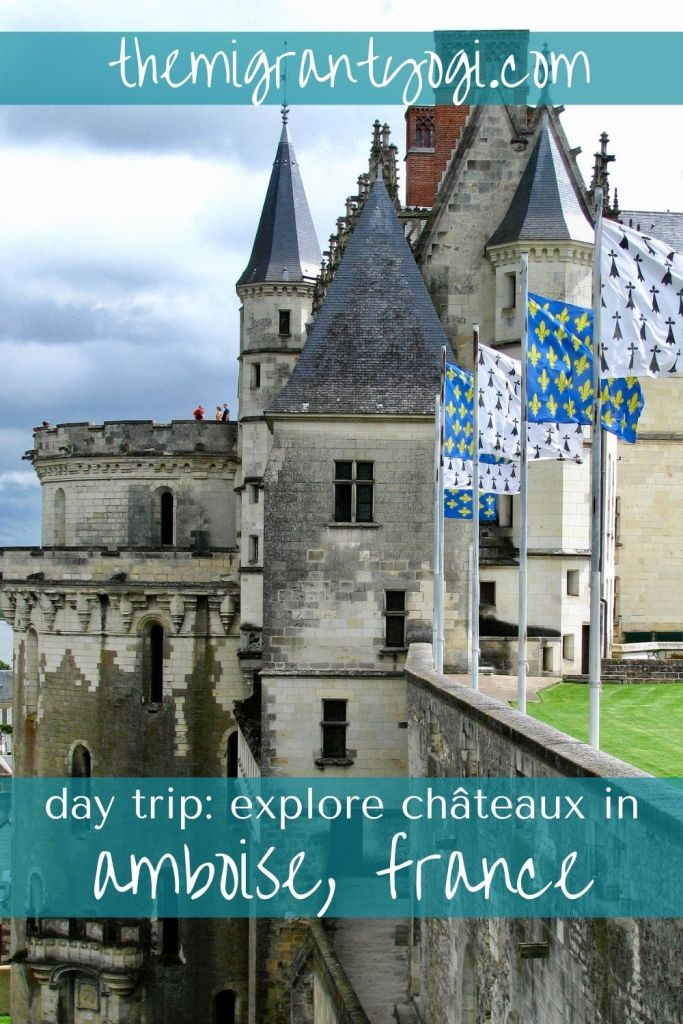 Pinterest graphic depicting a castle in Amboise, france with the script: day trip: explore chateaux in Amboise, France